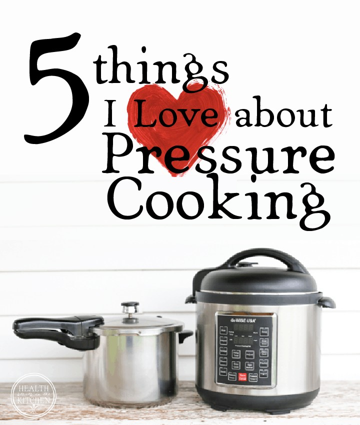 5 Things I LOVE about Pressure Cooking