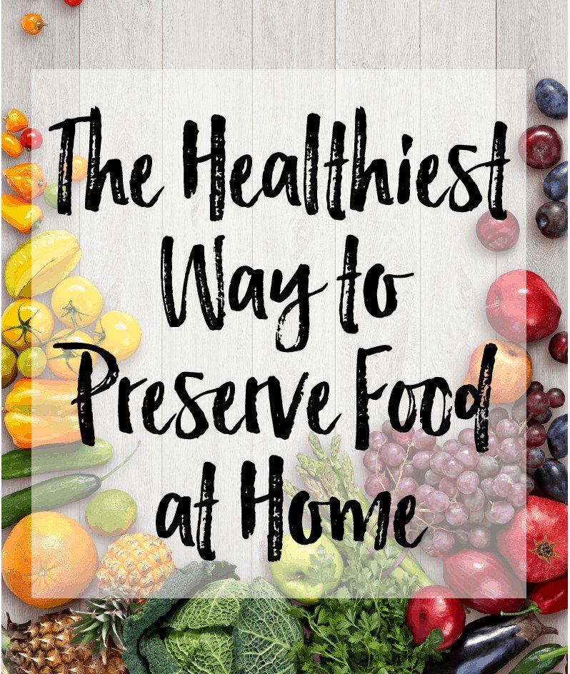 The Healthiest Way to Preserve Food at Home