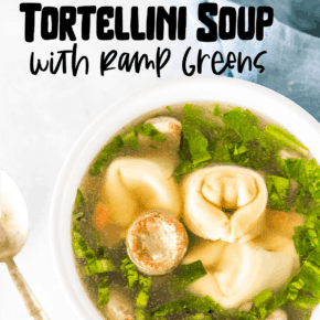 Easy Sausage Tortellini Soup with Ramp Greens